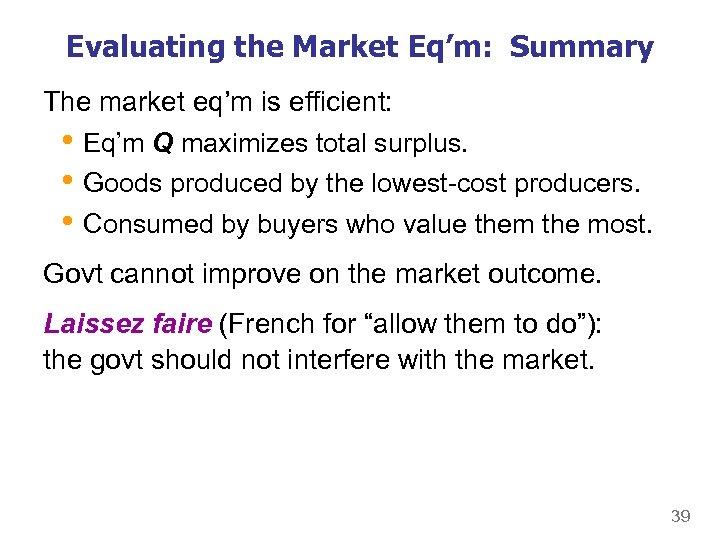 Evaluating the Market Eq'm: Summary The market eq'm is efficient: • Eq'm Q maximizes