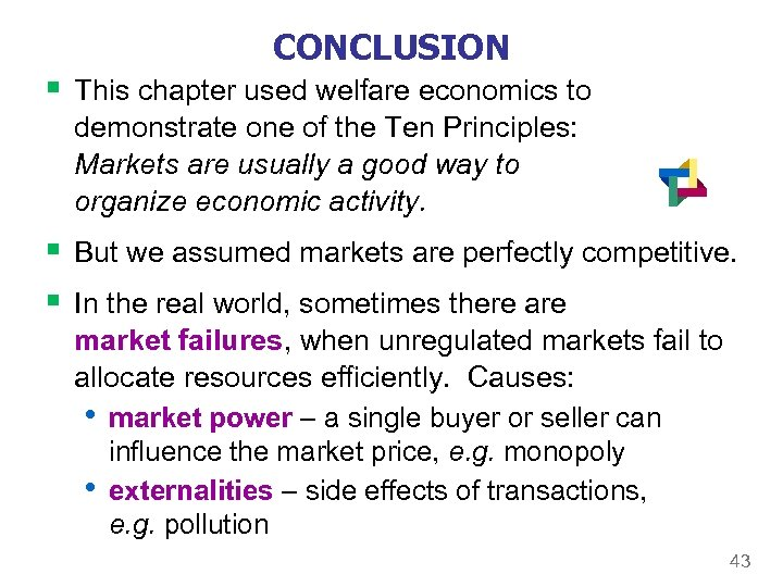 CONCLUSION § This chapter used welfare economics to demonstrate one of the Ten Principles: