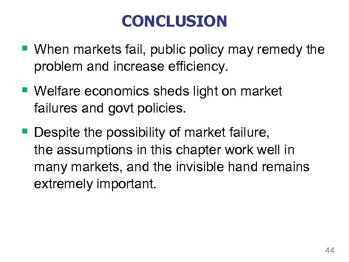 CONCLUSION § When markets fail, public policy may remedy the problem and increase efficiency.