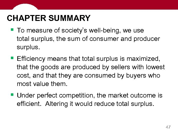 CHAPTER SUMMARY § To measure of society's well-being, we use total surplus, the sum
