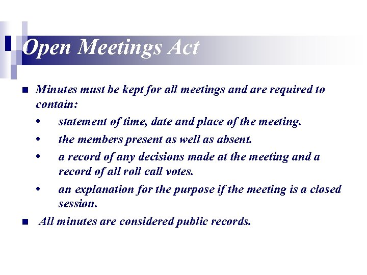 Open Meetings Act n n Minutes must be kept for all meetings and are