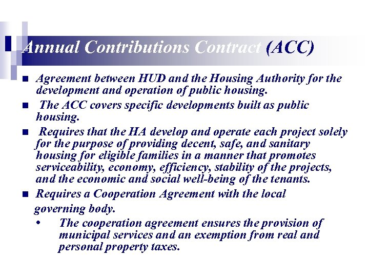 Annual Contributions Contract (ACC) n n Agreement between HUD and the Housing Authority for