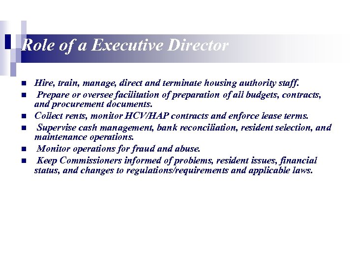 Role of a Executive Director n n n Hire, train, manage, direct and terminate
