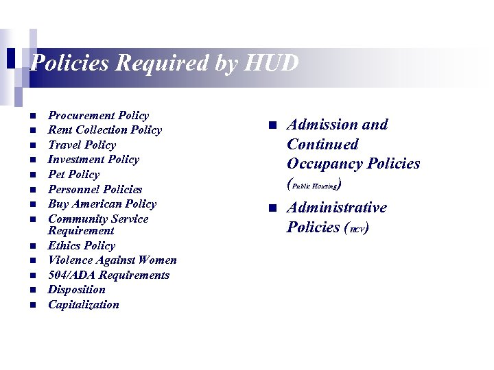 Policies Required by HUD n n n n Procurement Policy Rent Collection Policy Travel