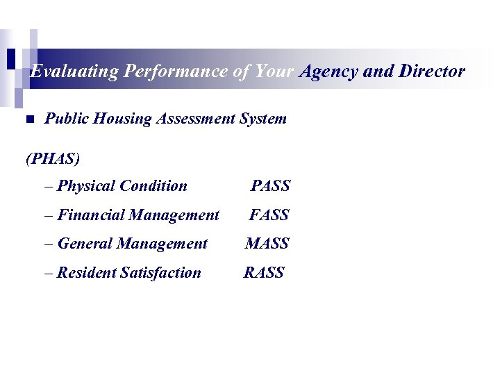 Evaluating Performance of Your Agency and Director n Public Housing Assessment System (PHAS) –
