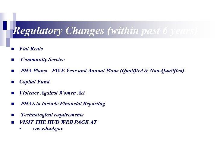 Regulatory Changes (within past 6 years) n Flat Rents n Community Service n PHA