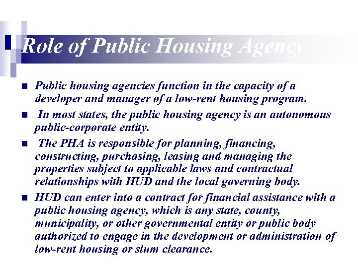 Role of Public Housing Agency n n Public housing agencies function in the capacity