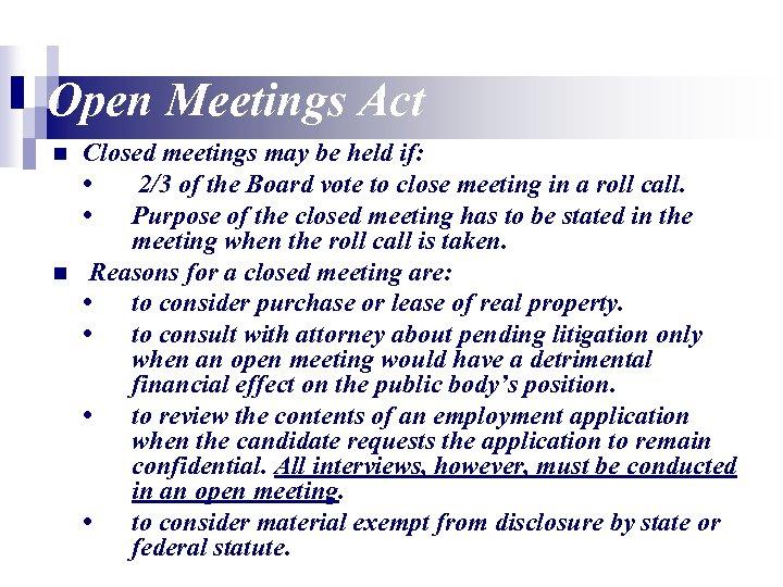 Open Meetings Act n n Closed meetings may be held if: • 2/3 of