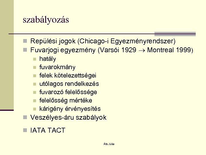 szabályozás n Repülési jogok (Chicago-i Egyezményrendszer) n Fuvarjogi egyezmény (Varsói 1929 Montreal 1999) n