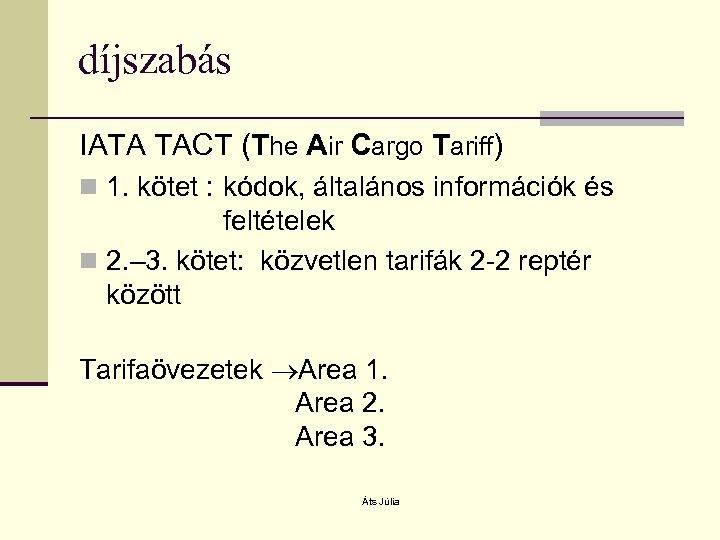 díjszabás IATA TACT (The Air Cargo Tariff) n 1. kötet : kódok, általános információk