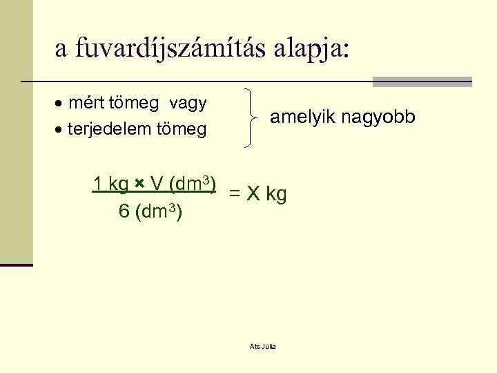 a fuvardíjszámítás alapja: mért tömeg vagy terjedelem tömeg amelyik nagyobb 1 kg × V