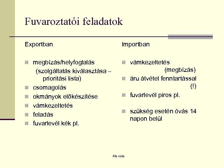 Fuvaroztatói feladatok Exportban Importban n megbízás/helyfoglalás n vámkezeltetés n n n (szolgáltatás kiválasztása –