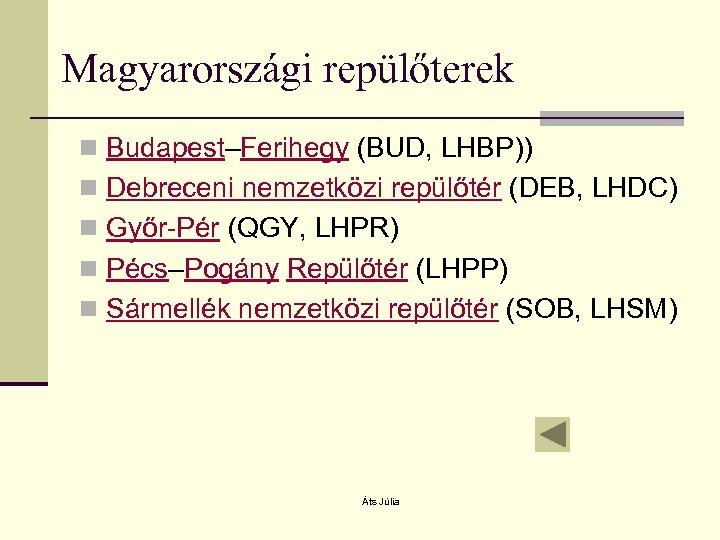 Magyarországi repülőterek n Budapest–Ferihegy (BUD, LHBP)) n Debreceni nemzetközi repülőtér (DEB, LHDC) n Győr-Pér