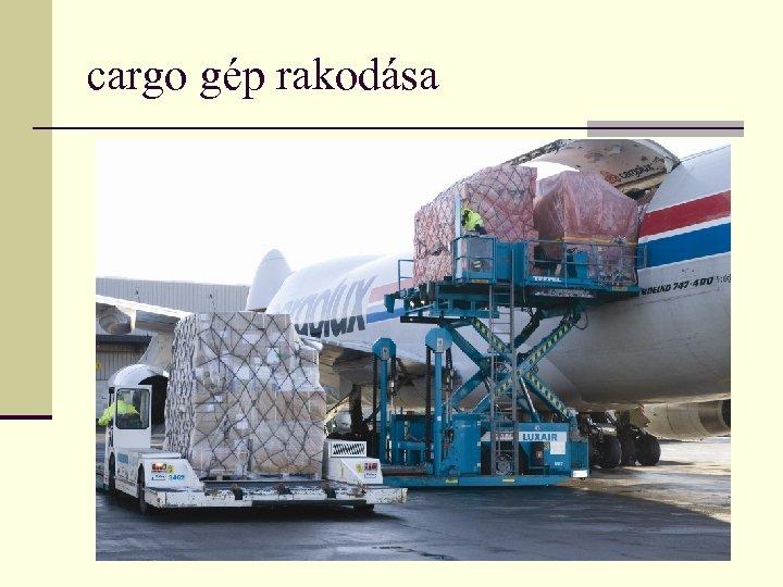 cargo gép rakodása Áts Júlia