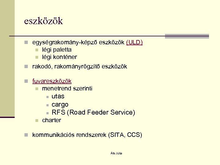 eszközök n egységrakomány-képző eszközök (ULD) n n légi paletta légi konténer n rakodó, rakományrögzítő