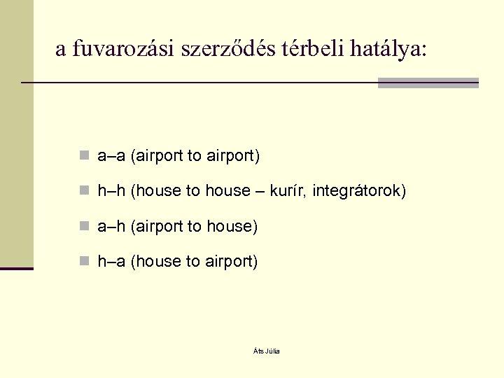 a fuvarozási szerződés térbeli hatálya: n a–a (airport to airport) n h–h (house to