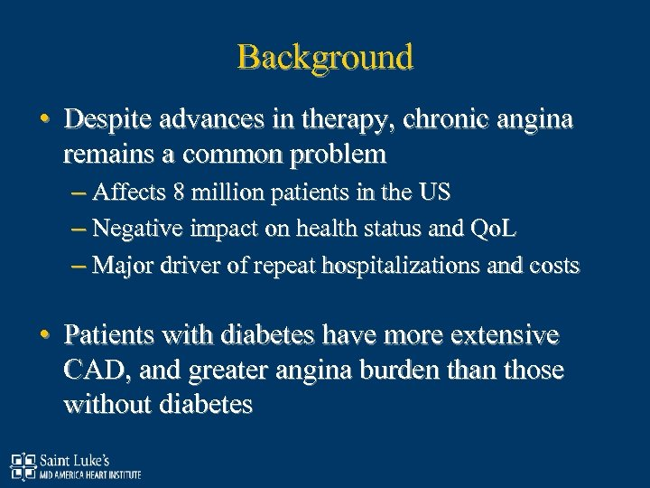 Background • Despite advances in therapy, chronic angina remains a common problem – Affects