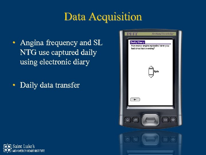 Data Acquisition • Angina frequency and SL NTG use captured daily using electronic diary