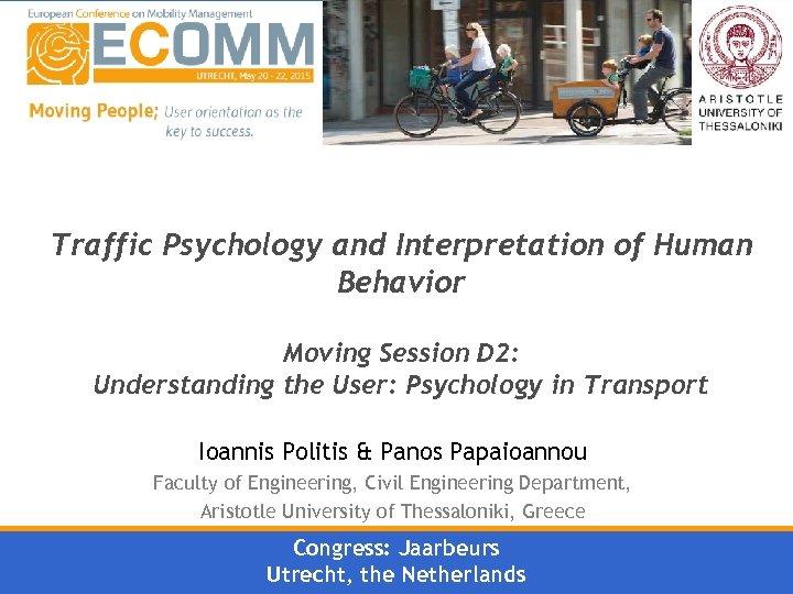 Traffic Psychology and Interpretation of Human Behavior Moving Session D 2: Understanding the User: