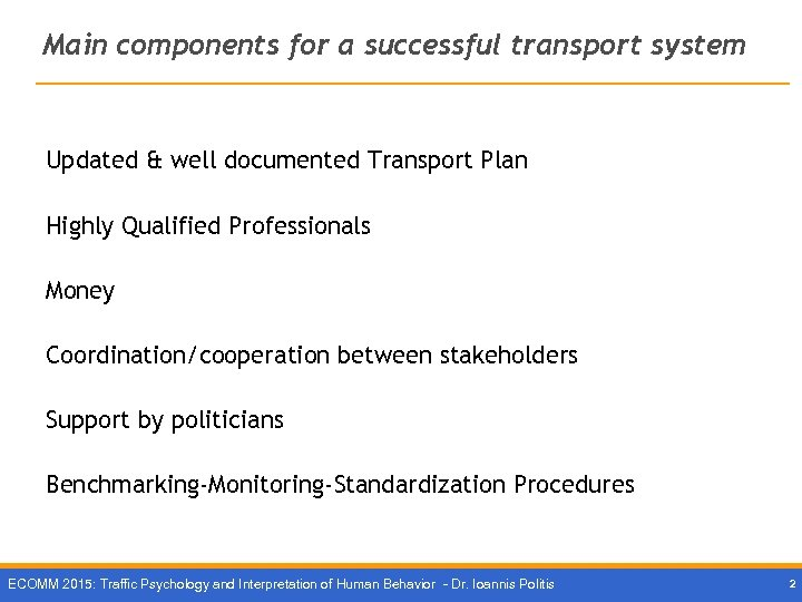 Main components for a successful transport system Updated & well documented Transport Plan Highly