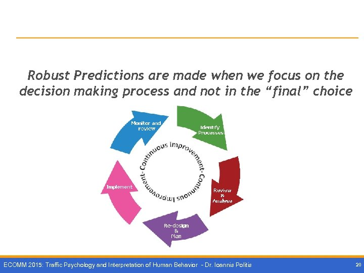 Robust Predictions are made when we focus on the decision making process and not