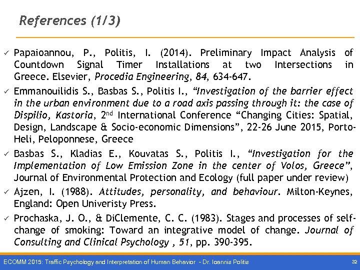 References (1/3) ü ü ü Papaioannou, P. , Politis, I. (2014). Preliminary Impact Analysis