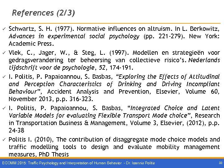 References (2/3) ü ü ü Schwartz, S. H. (1977). Normative influences on altruism. In
