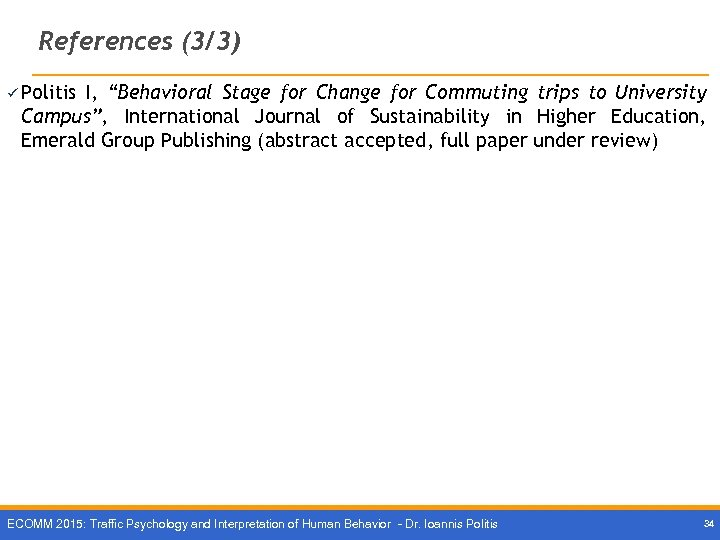 """References (3/3) ü Politis Ι, """"Behavioral Stage for Change for Commuting trips to University"""