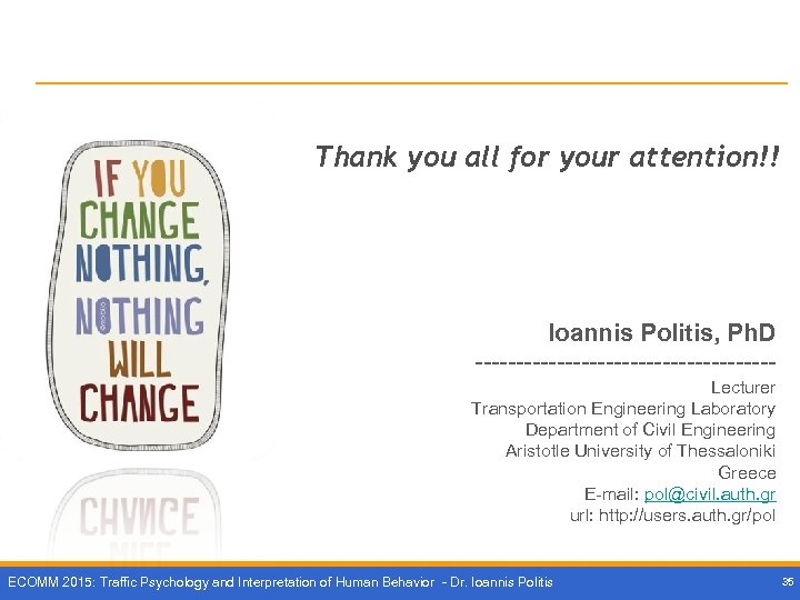 Thank you all for your attention!! Ioannis Politis, Ph. D ------------------Lecturer Transportation Engineering Laboratory