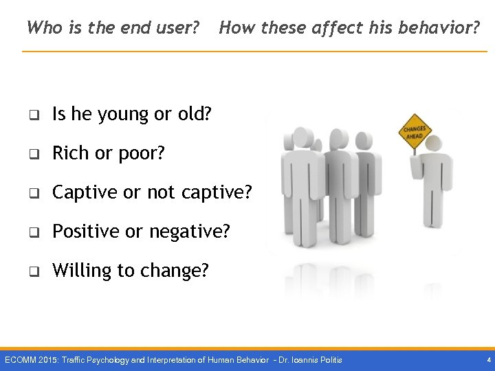 Who is the end user? How these affect his behavior? q Is he young