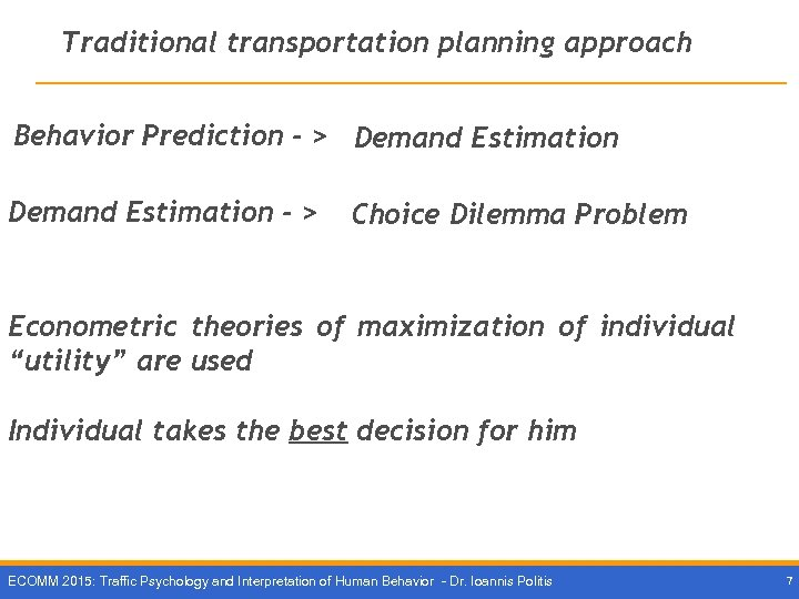Traditional transportation planning approach Behavior Prediction - > Demand Estimation - > Choice Dilemma
