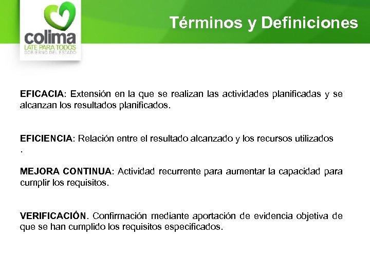 Términos y Definiciones EFICACIA: Extensión en la que se realizan las actividades planificadas y