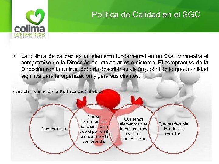 Política de Calidad en el SGC • La política de calidad es un elemento