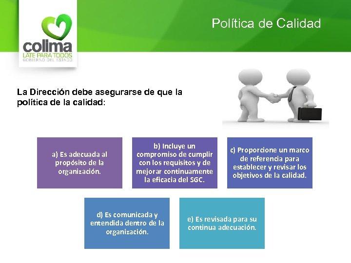 Política de Calidad La Dirección debe asegurarse de que la política de la calidad: