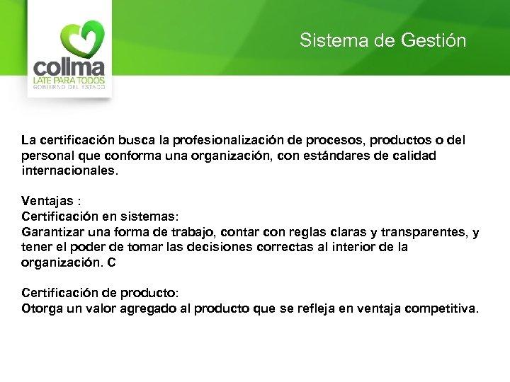 Sistema de Gestión La certificación busca la profesionalización de procesos, productos o del personal