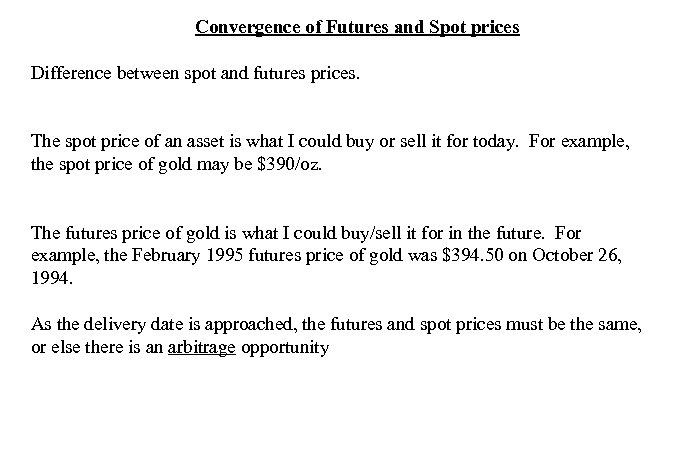 Convergence of Futures and Spot prices Difference between spot and futures prices. The spot