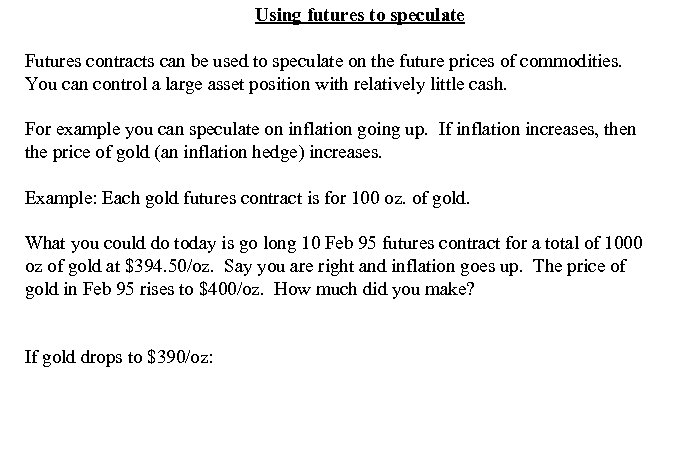 Using futures to speculate Futures contracts can be used to speculate on the future