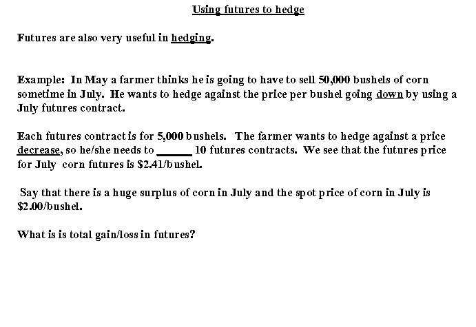 Using futures to hedge Futures are also very useful in hedging. Example: In May