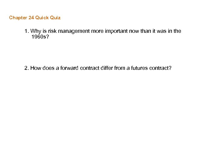 Chapter 24 Quick Quiz 1. Why is risk management more important now than it