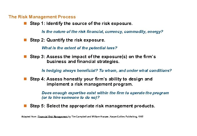 The Risk Management Process n Step 1: Identify the source of the risk exposure.