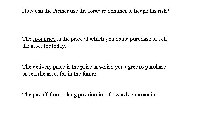 How can the farmer use the forward contract to hedge his risk? The spot