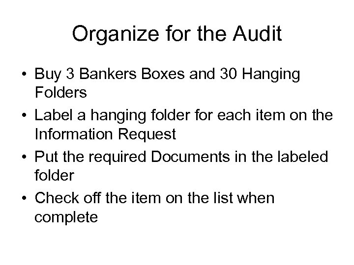 Organize for the Audit • Buy 3 Bankers Boxes and 30 Hanging Folders •