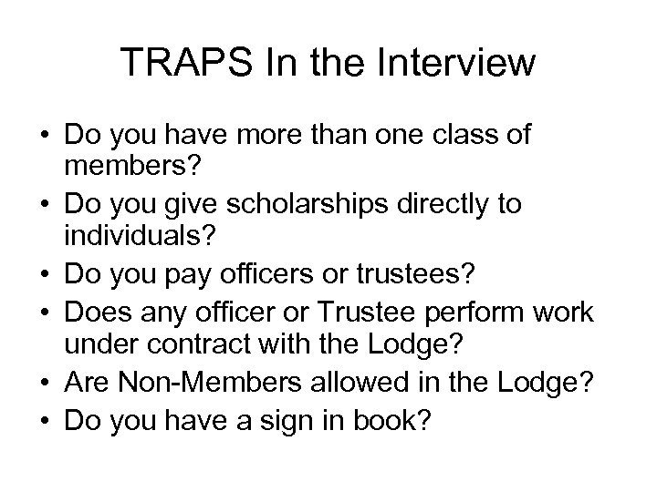TRAPS In the Interview • Do you have more than one class of members?