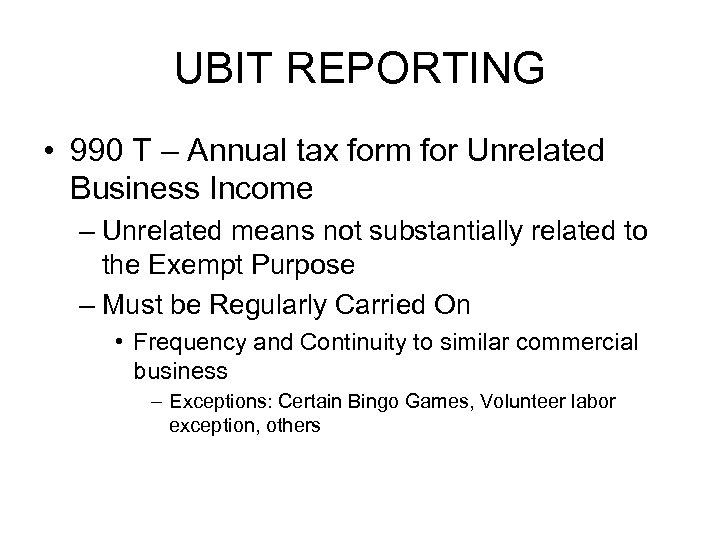UBIT REPORTING • 990 T – Annual tax form for Unrelated Business Income –