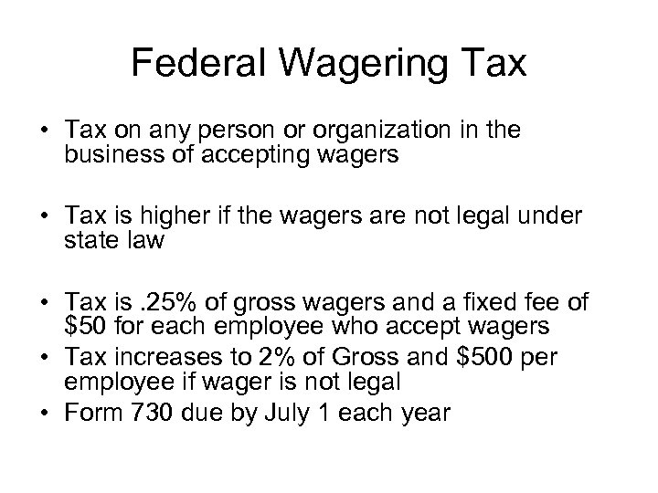 Federal Wagering Tax • Tax on any person or organization in the business of