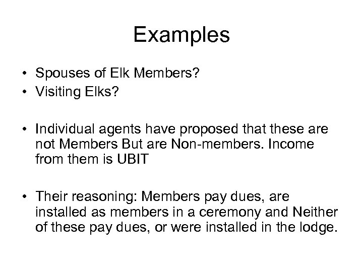 Examples • Spouses of Elk Members? • Visiting Elks? • Individual agents have proposed