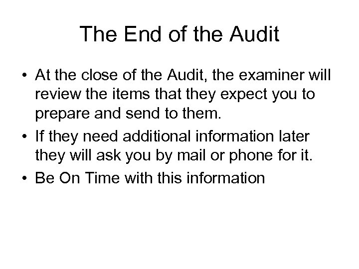 The End of the Audit • At the close of the Audit, the examiner