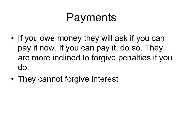 Payments • If you owe money they will ask if you can pay it