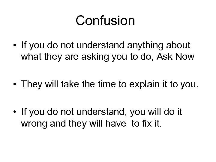 Confusion • If you do not understand anything about what they are asking you