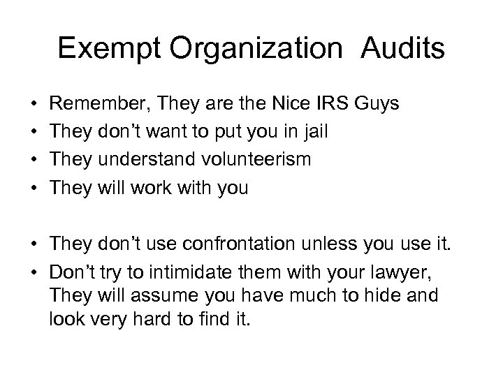 Exempt Organization Audits • • Remember, They are the Nice IRS Guys They don't
